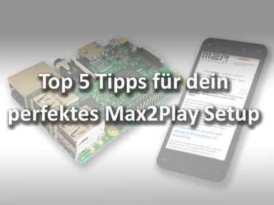 Top 5 Tipps für das optimale Max2Play Setup