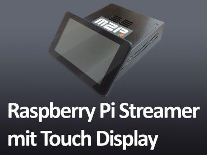 Raspberry Pi Hi-Fi Streamer mit 7 Zoll Touch Display und Soundkartenauswahl