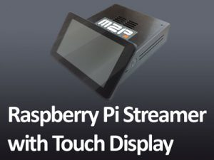 Raspberry Pi Hi-Fi Streamer with 7 Inch Touch Screen Display Control and Max2Play